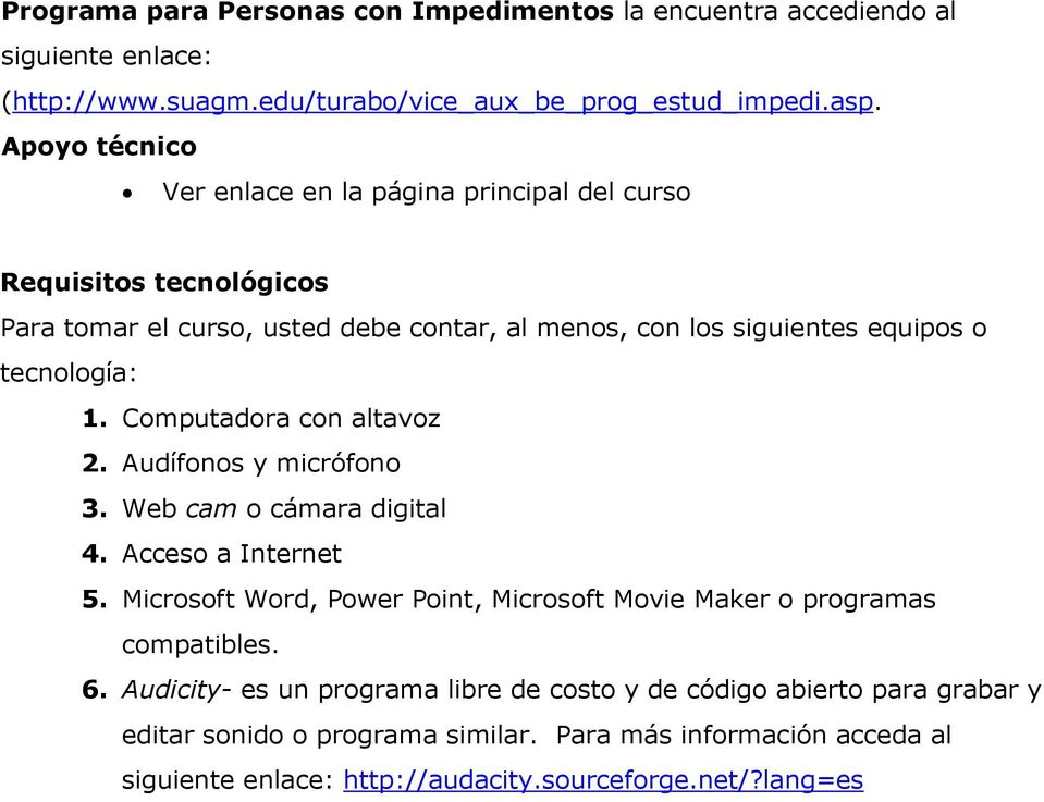 Computadora con altavoz 2. Audífonos y micrófono 3. Web cam o cámara digital 4. Acceso a Internet 5. Microsoft Word, Power Point, Microsoft Movie Maker o programas compatibles.