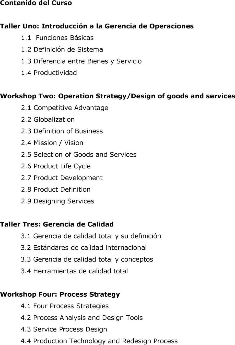 5 Selection of Goods and Services 2.6 Product Life Cycle 2.7 Product Development 2.8 Product Definition 2.9 Designing Services Taller Tres: Gerencia de Calidad 3.