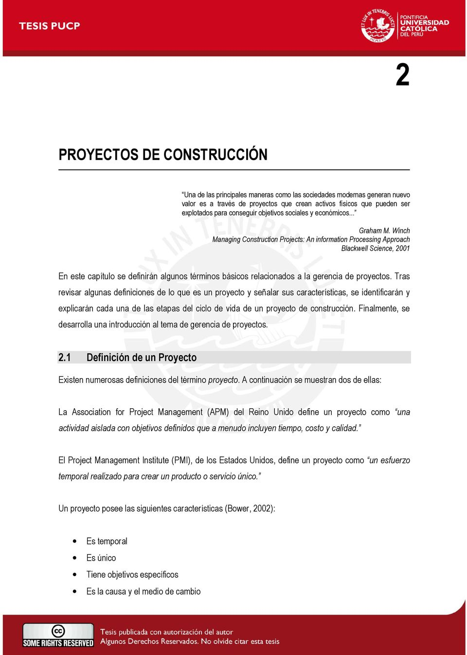 Winch Managing Construction Projects: An information Processing Approach Blackwell Science, 2001 En este capítulo se definirán algunos términos básicos relacionados a la gerencia de proyectos.