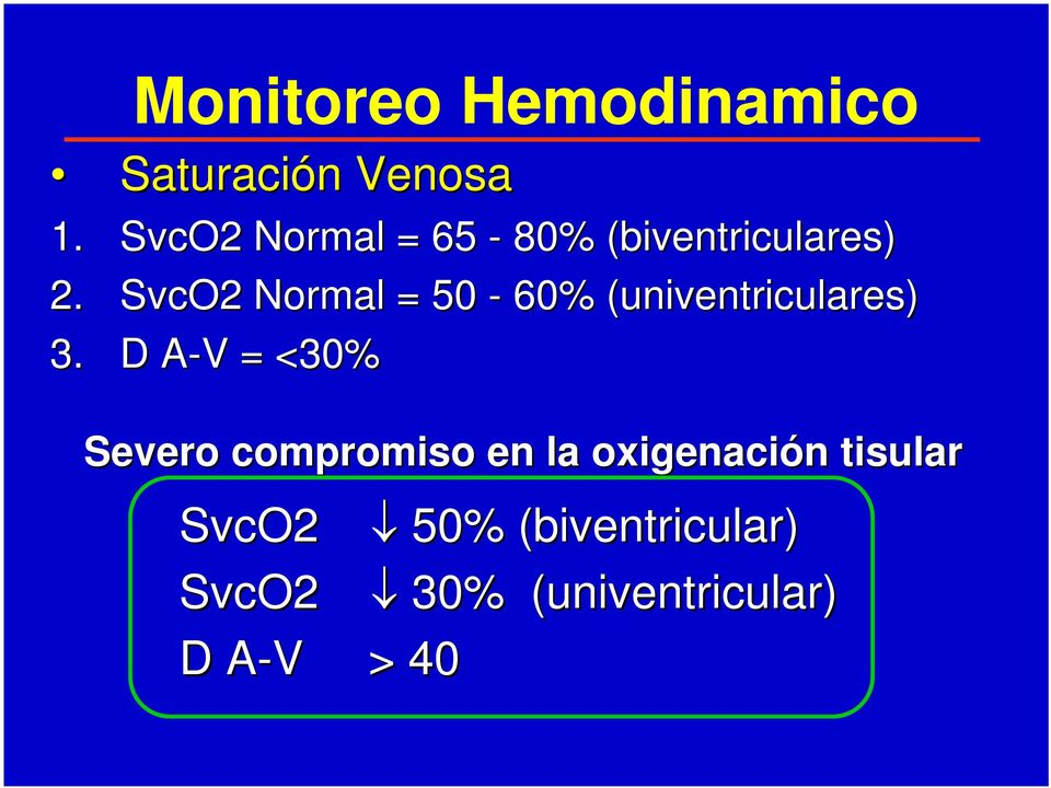 SvcO2 Normal = 50-60% (univentriculares) 3.
