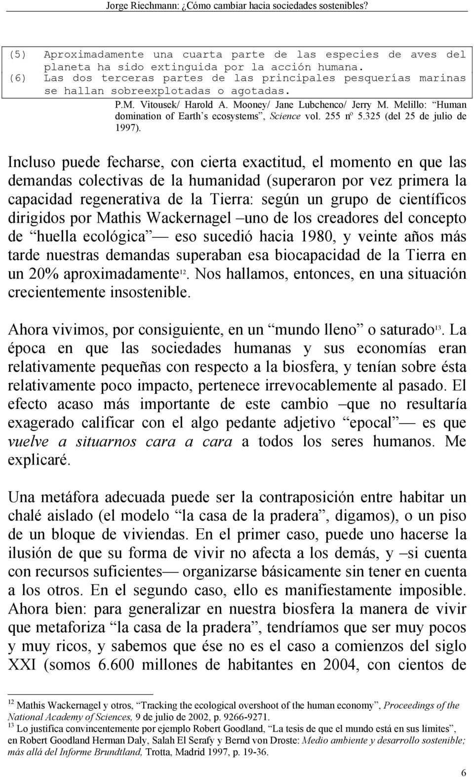 Melillo: Human domination of Earth s ecosystems, Science vol. 255 nº 5.325 (del 25 de julio de 1997).