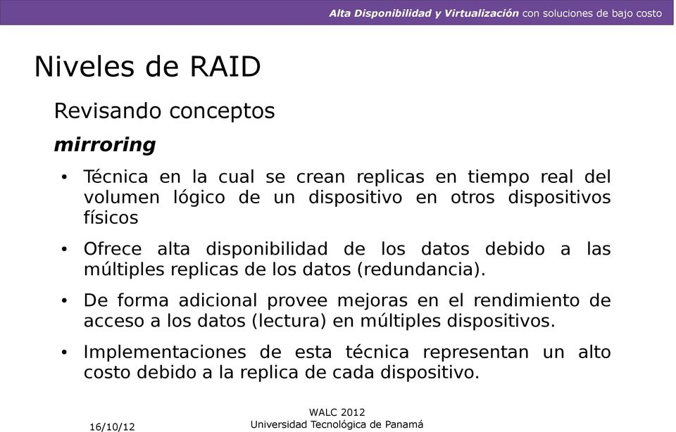 replicas de los datos (redundancia).