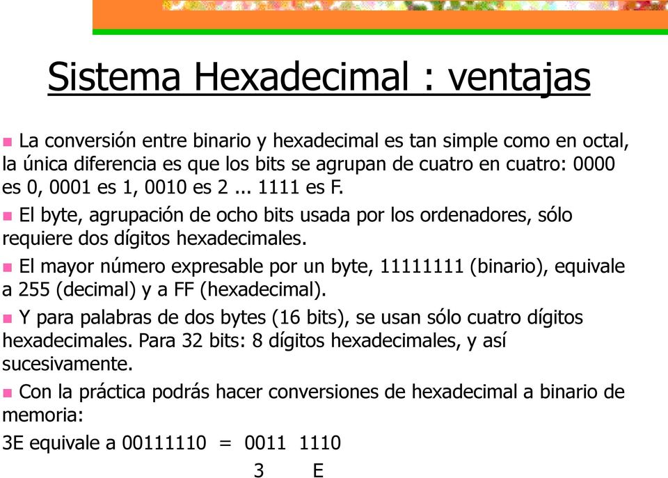 El mayor número expresable por un byte, 11111111 (binario), equivale a 255 (decimal) y a FF (hexadecimal).