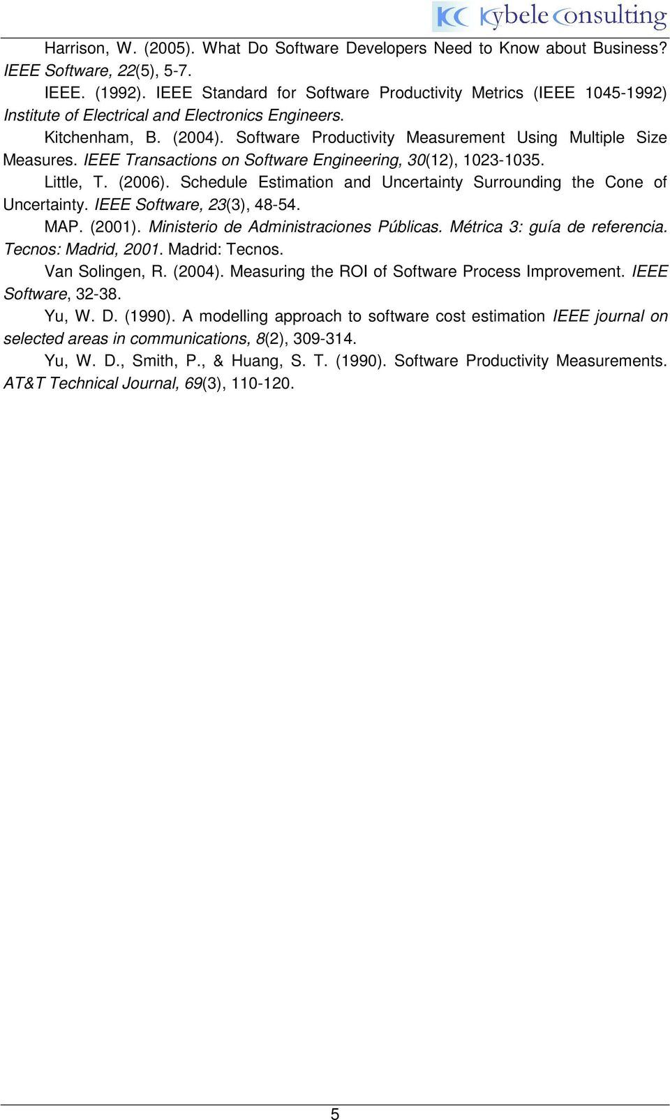 Software Productivity Measurement Using Multiple Size Measures. IEEE Transactions on Software Engineering, 30(12), 1023-1035. Little, T. (2006).