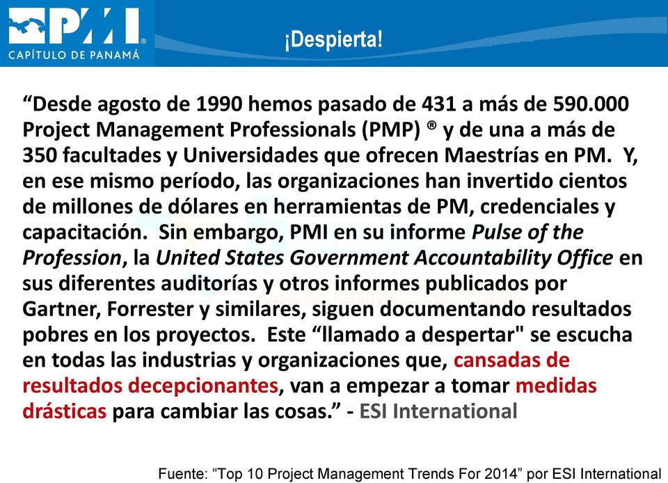 Sin embargo, PMI en su informe Pulse of the Profession, la United States Government Accountability Office en sus diferentes auditorías y otros informes publicados por Gartner, Forrester y similares,
