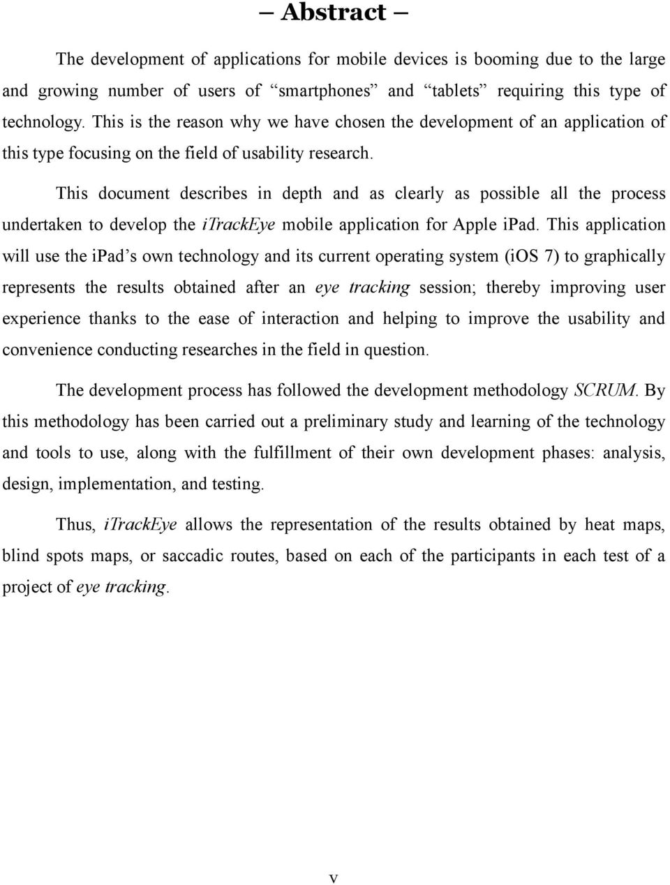 This document describes in depth and as clearly as possible all the process undertaken to develop the itrackeye mobile application for Apple ipad.