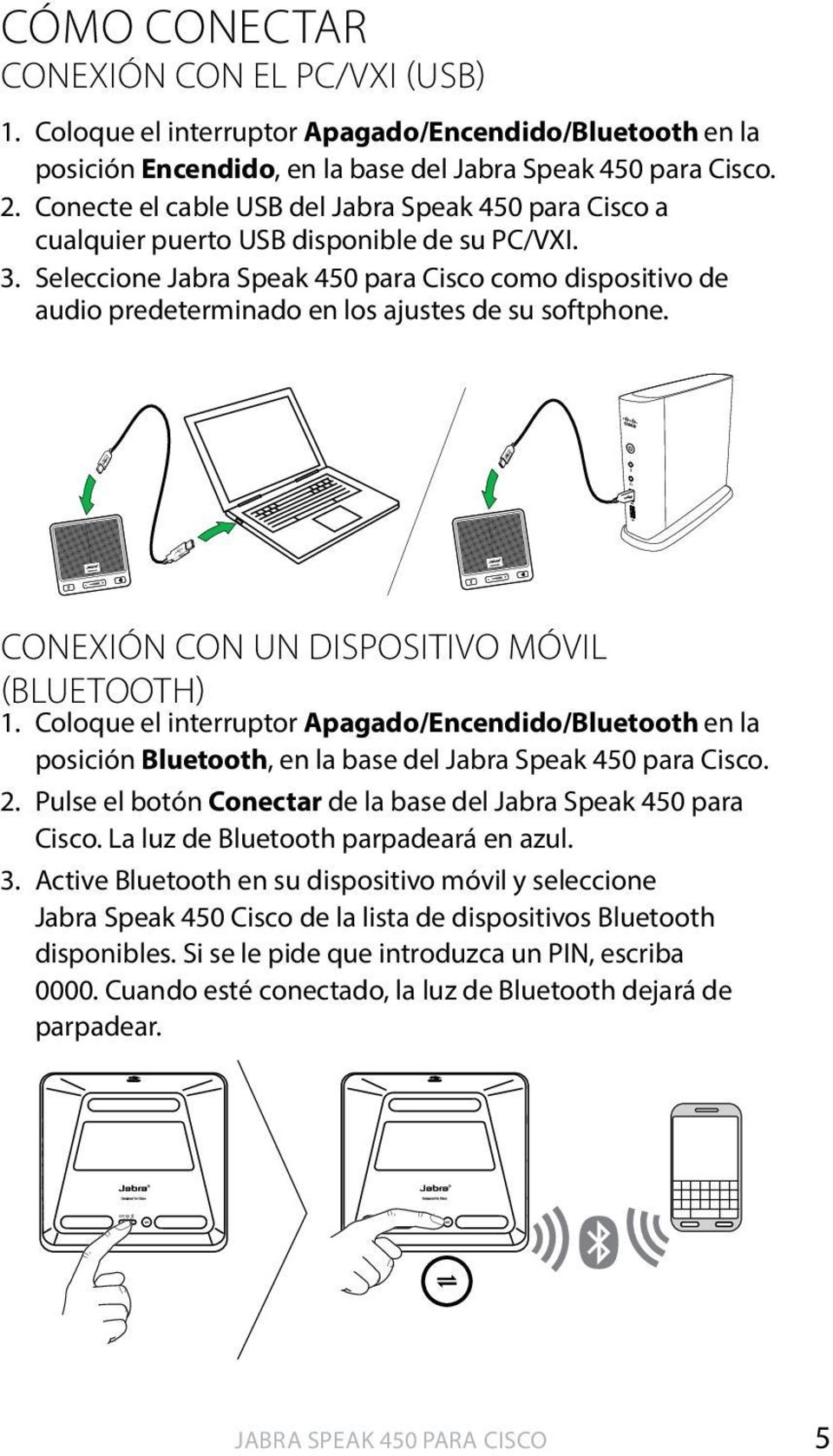 Seleccione Jabra Speak 450 para Cisco como dispositivo de audio predeterminado en los ajustes de su softphone. CONEXIÓN CON UN DISPOSITIVO MÓVIL (bluetooth) 1.