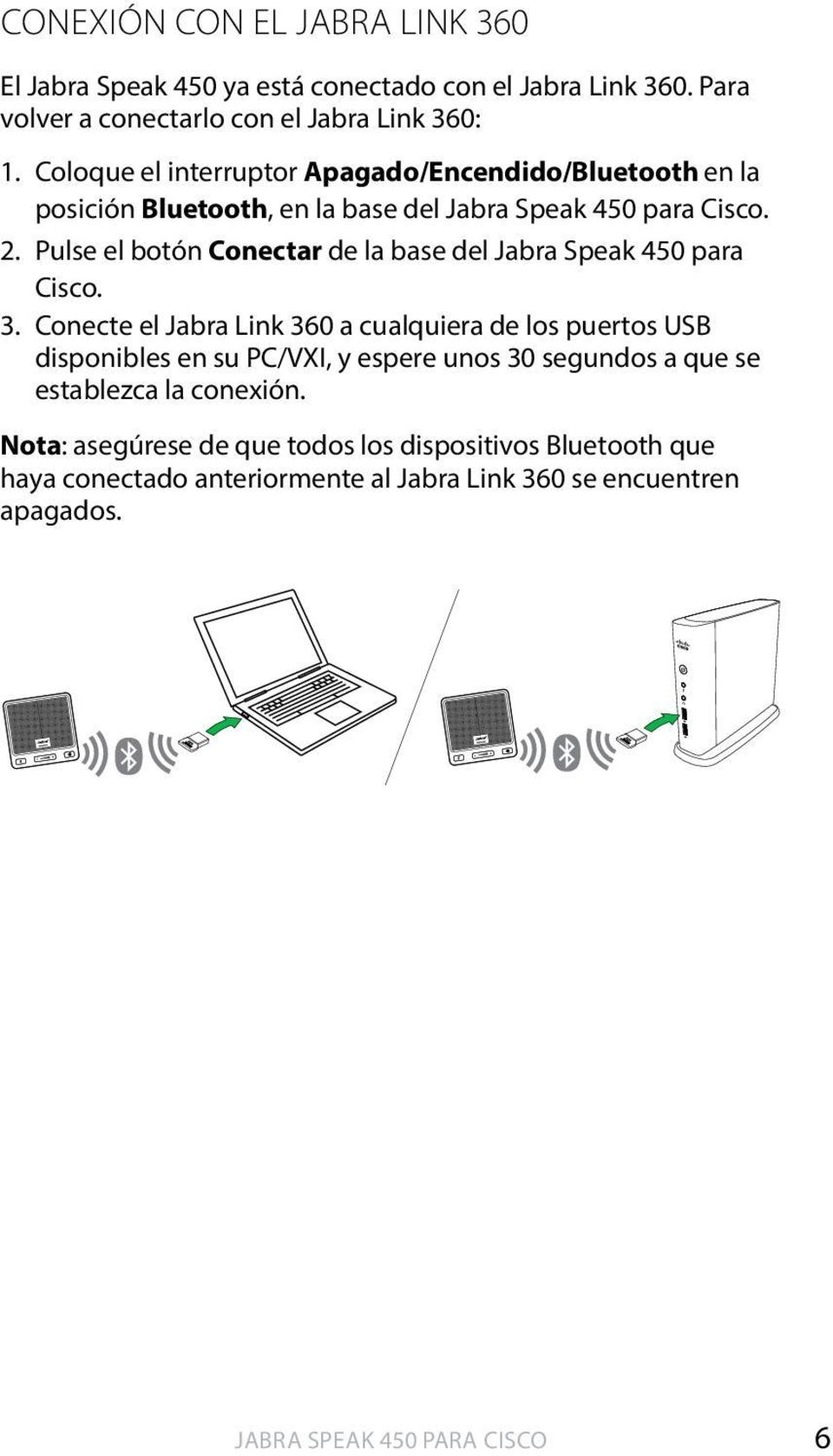 Pulse el botón Conectar de la base del Jabra Speak 450 para Cisco. 3.