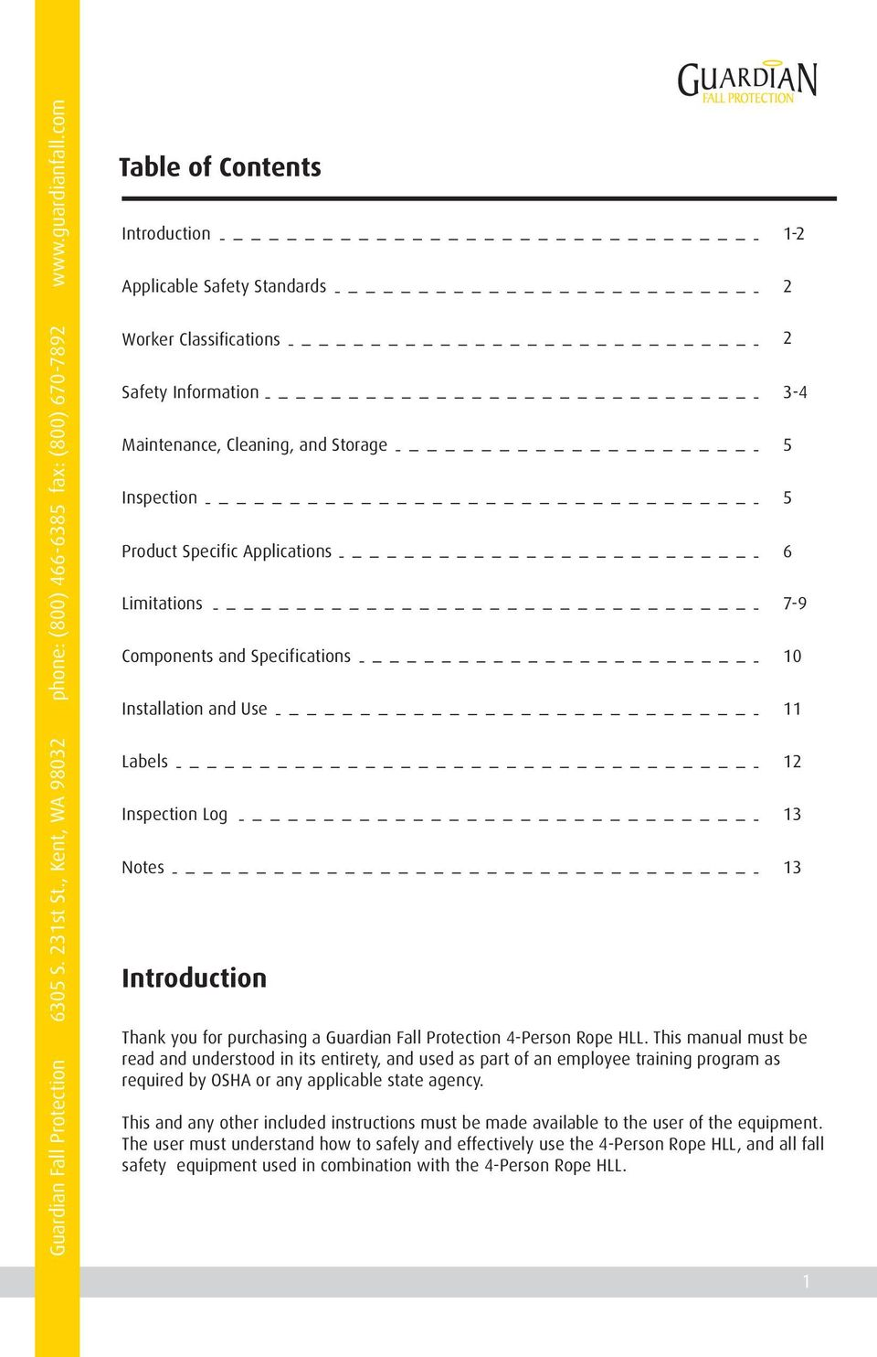 Limitations 7-9 Components and Specifications 10 Installation and Use 11 Labels 12 Inspection Log 13 Notes 13 Introduction Thank you for purchasing a Guardian Fall Protection 4-Person Rope HLL.