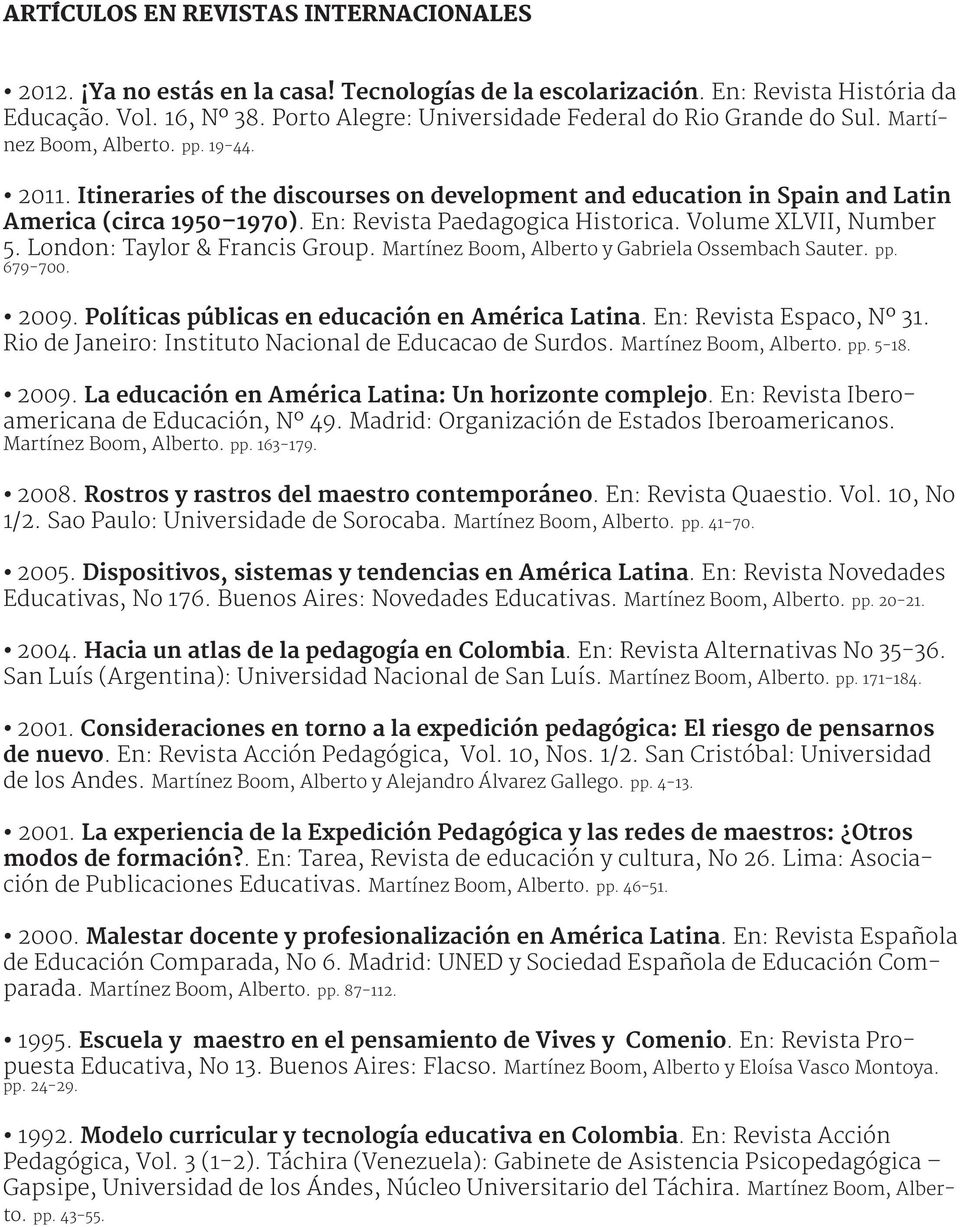 Itineraries of the discourses on development and education in Spain and Latin America (circa 1950 1970). En: Revista Paedagogica Historica. Volume XLVII, Number 5. London: Taylor & Francis Group.