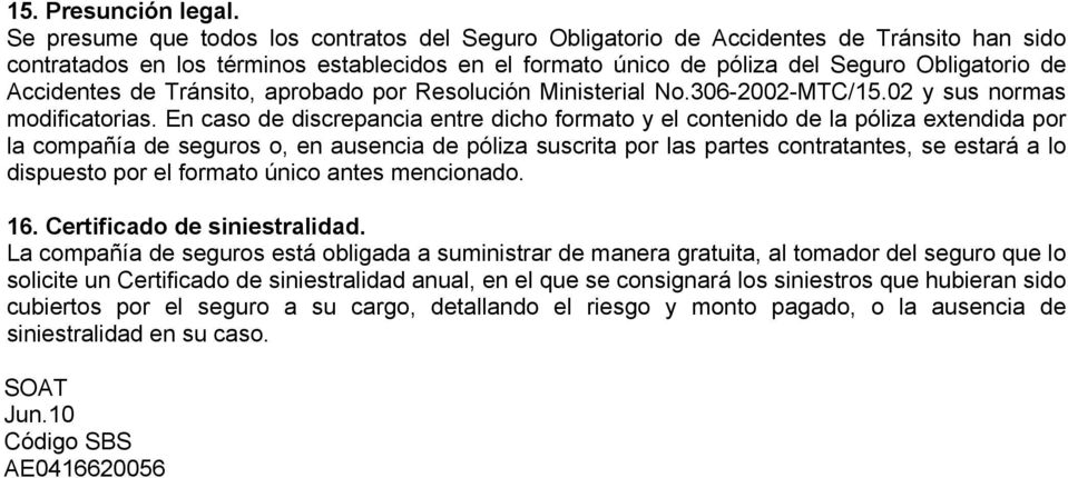 Accidentes de Tránsito, aprobado por Resolución Ministerial No.306-2002-MTC/15.02 y sus normas modificatorias.