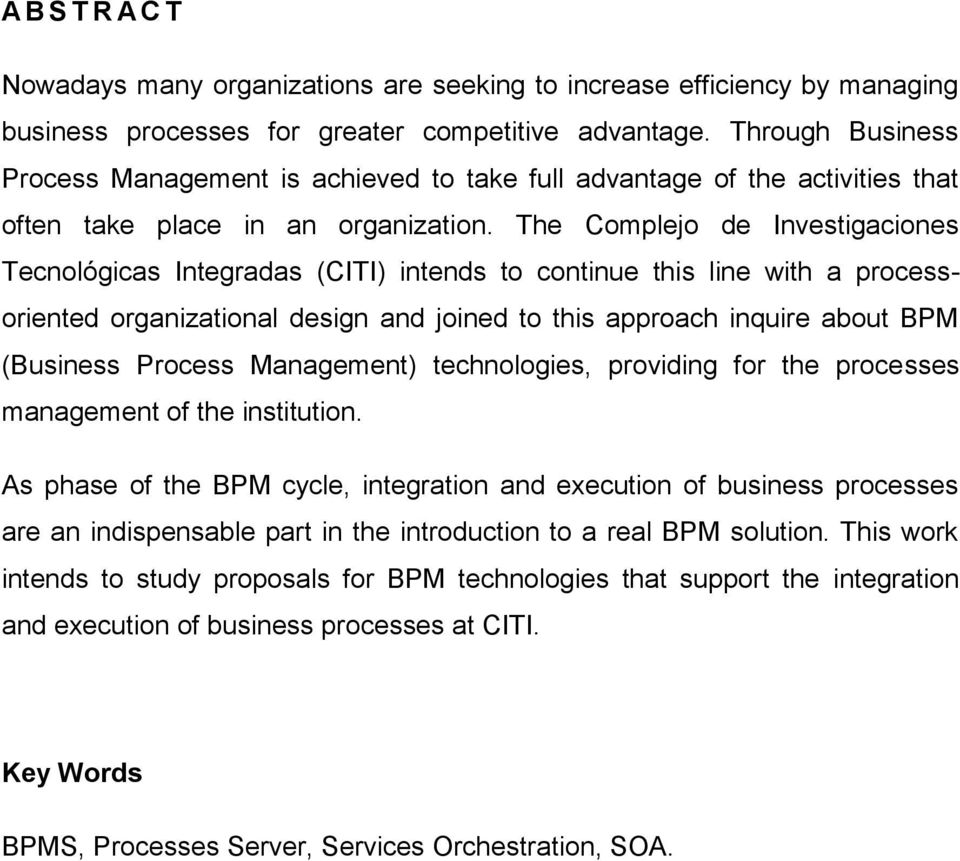 The Complejo de Investigaciones Tecnológicas Integradas (CITI) intends to continue this line with a processoriented organizational design and joined to this approach inquire about BPM (Business