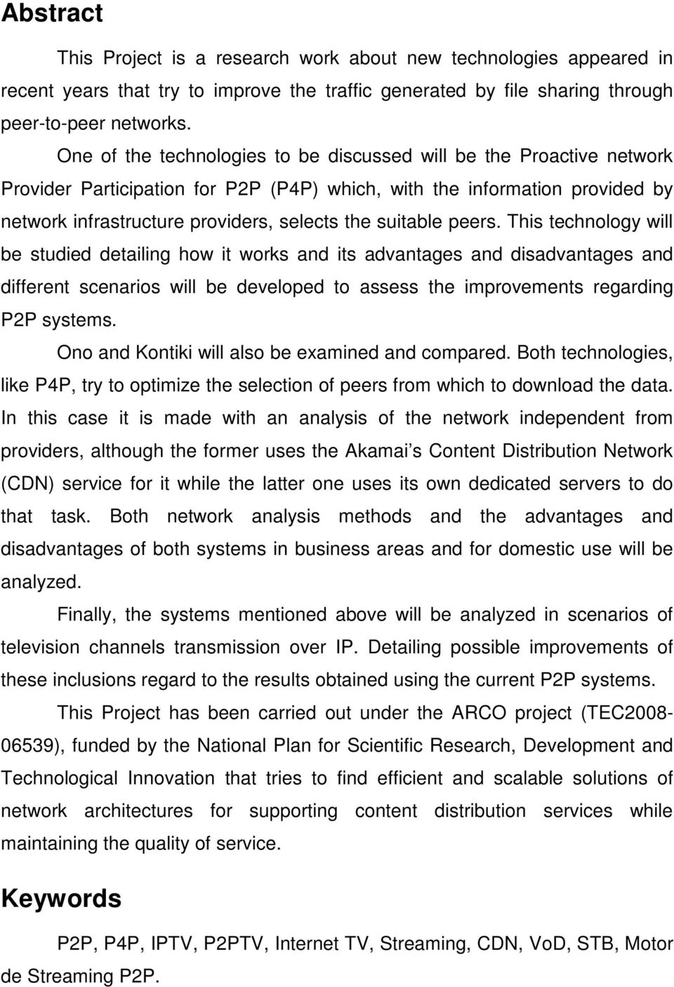 suitable peers. This technology will be studied detailing how it works and its advantages and disadvantages and different scenarios will be developed to assess the improvements regarding P2P systems.