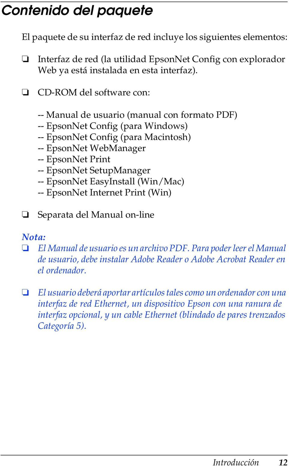 SetupManager -- EpsonNet EasyInstall (Win/Mac) -- EpsonNet Internet Print (Win) Separata del Manual on-line Nota: El Manual de usuario es un archivo PDF.