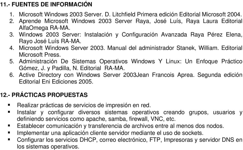 Editorial Microsoft Press. 5. Administración De Sistemas Operativos Windows Y Linux: Un Enfoque Práctico Gómez, J. y Padilla, N. Editorial RA-MA. 6.