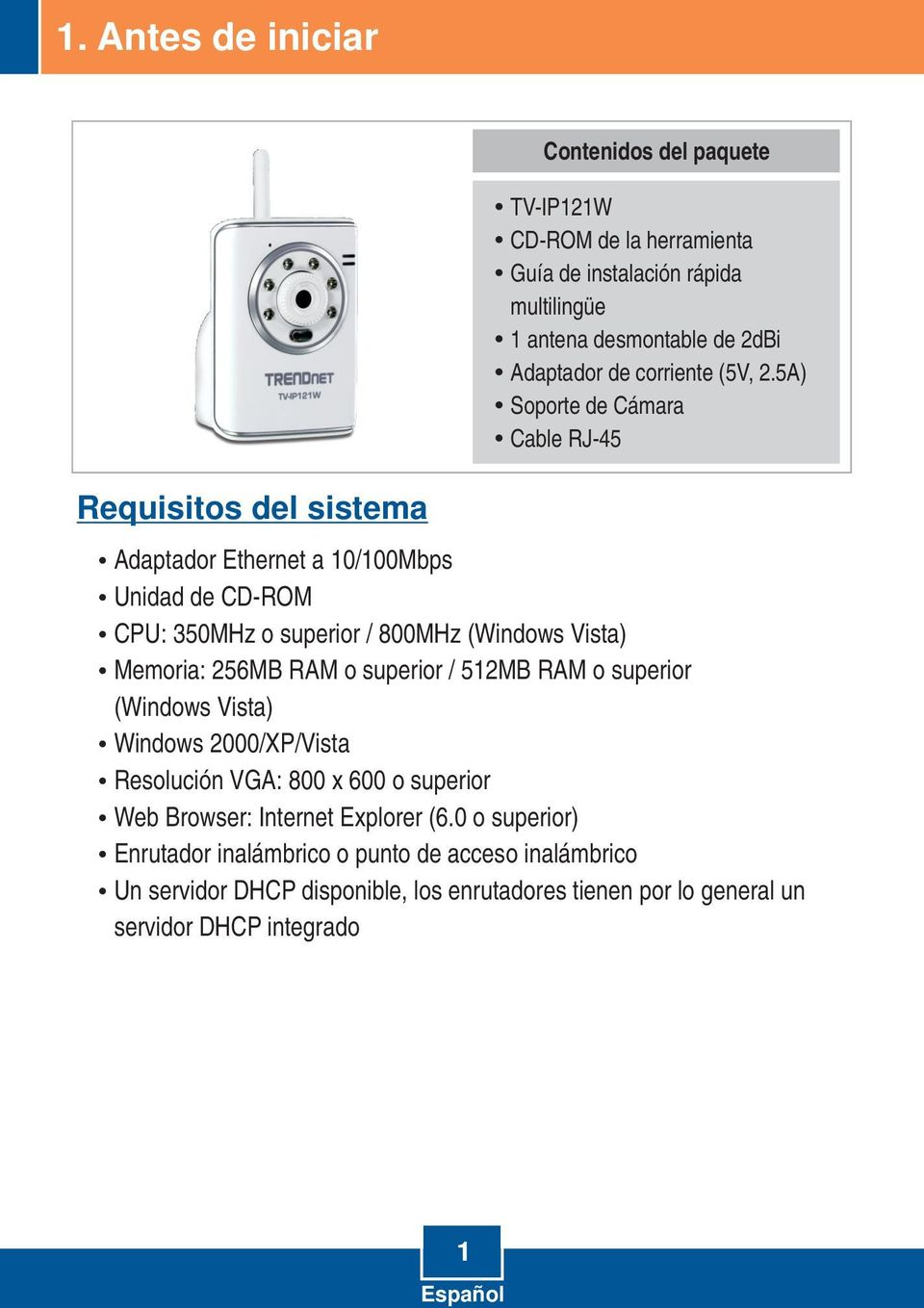5A) Soporte de Cámara Cable RJ-45 Adaptador Ethernet a 10/100Mbps Unidad de CD-ROM CPU: 350MHz o superior / 800MHz (Windows Vista) M emoria: 256MB RAM o superior /