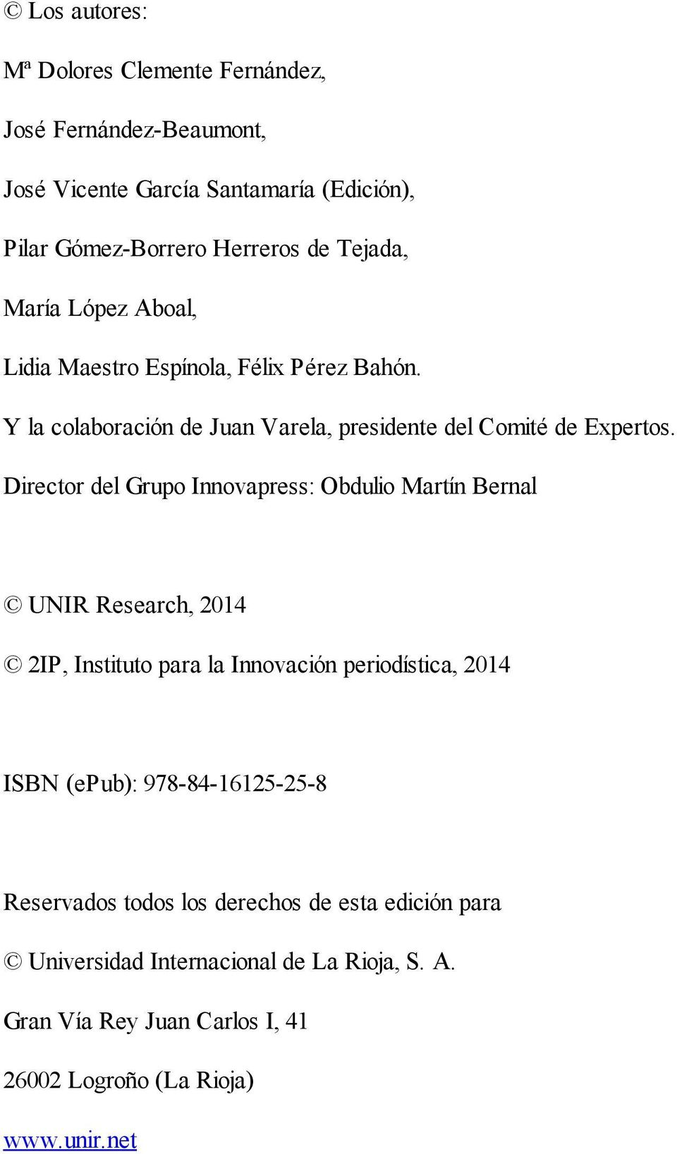 Director del Grupo Innovapress: Obdulio Martín Bernal UNIR Research, 2014 2IP, Instituto para la Innovación periodística, 2014 ISBN (epub):