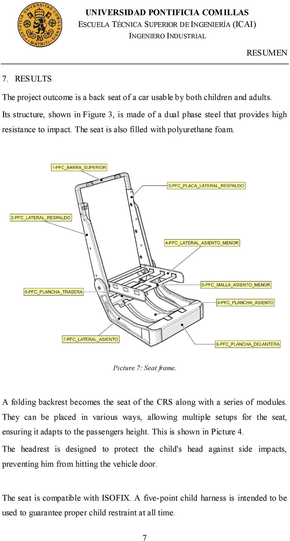 A folding backrest becomes the seat of the CRS along with a series of modules. They can be placed in various ways, allowing multiple setups for the seat, ensuring it adapts to the passengers height.