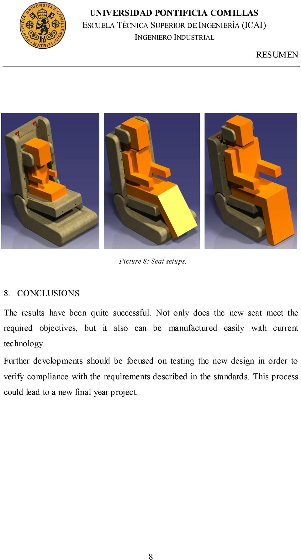 Not only does the new seat meet the required objectives, but it also can be manufactured easily with current technology.