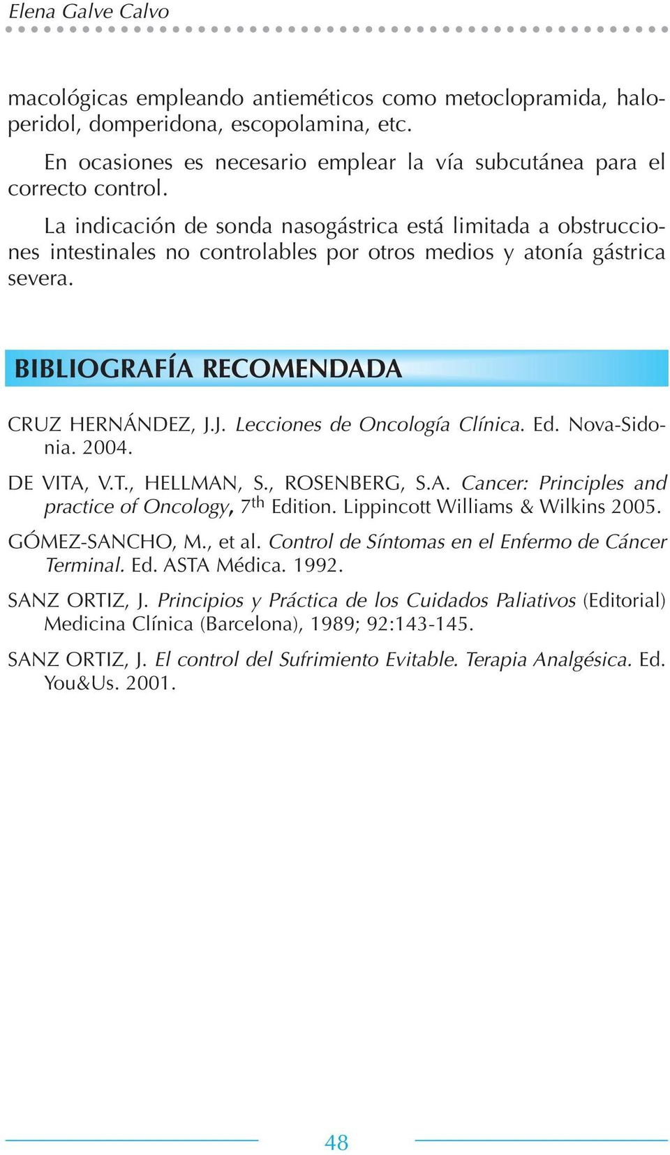 J. Lecciones de Oncología Clínica. Ed. Nova-Sidonia. 2004. DE VITA, V.T., HELLMAN, S., ROSENBERG, S.A. Cancer: Principles and practice of Oncology, 7 th Edition. Lippincott Williams & Wilkins 2005.