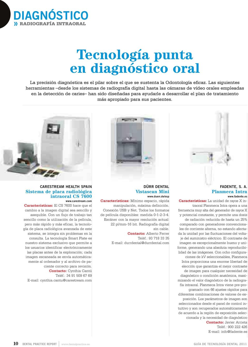 tratamiento más apropiado para sus pacientes. CARESTREAM HEALTH SPAIN Sistema de placa radiológica intraoral CS 7600 www.carestream.