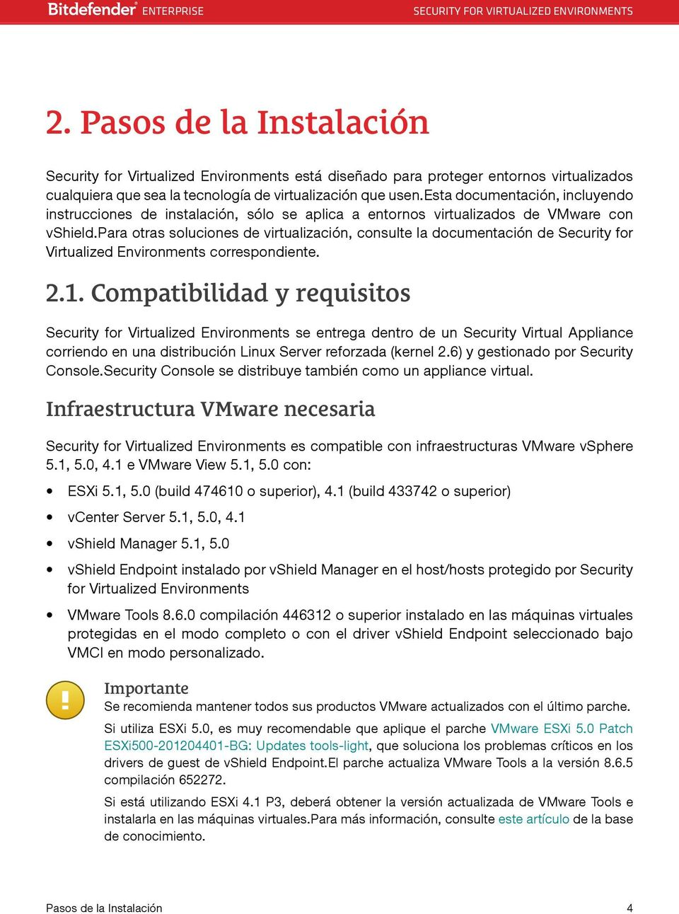 para otras soluciones de virtualización, consulte la documentación de Security for Virtualized Environments correspondiente. 2.1.