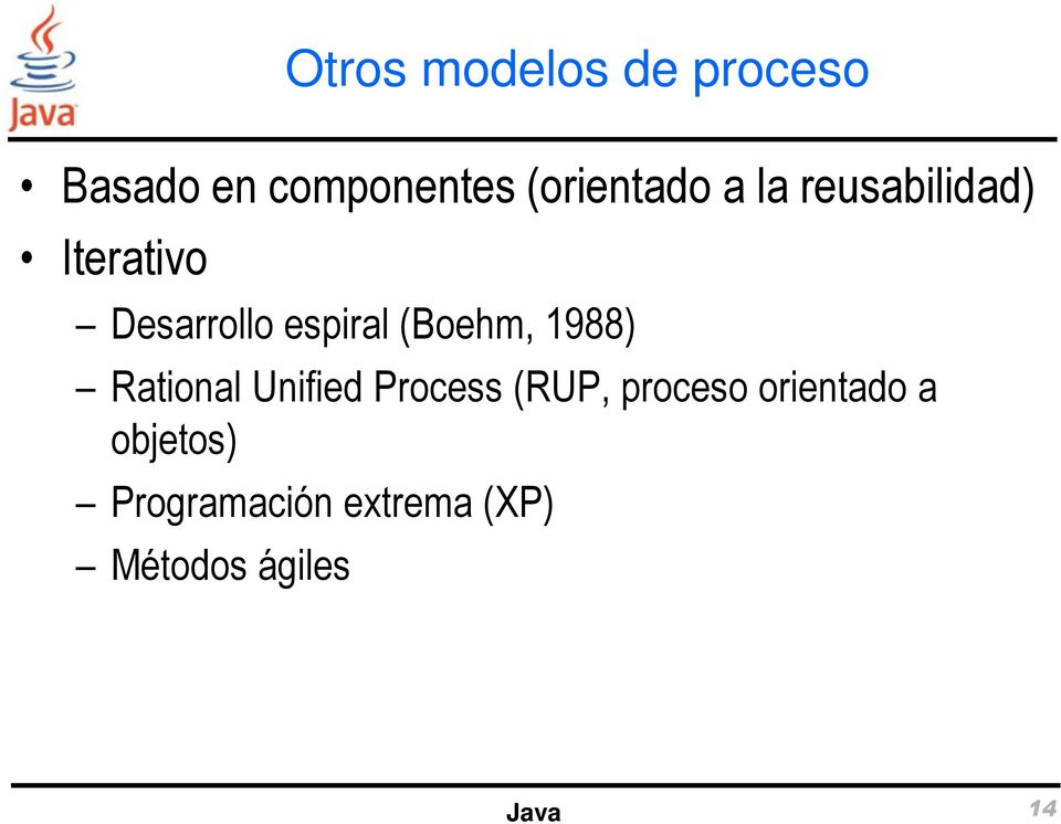 espiral (Boehm, 1988) Rational Unified Process (RUP,