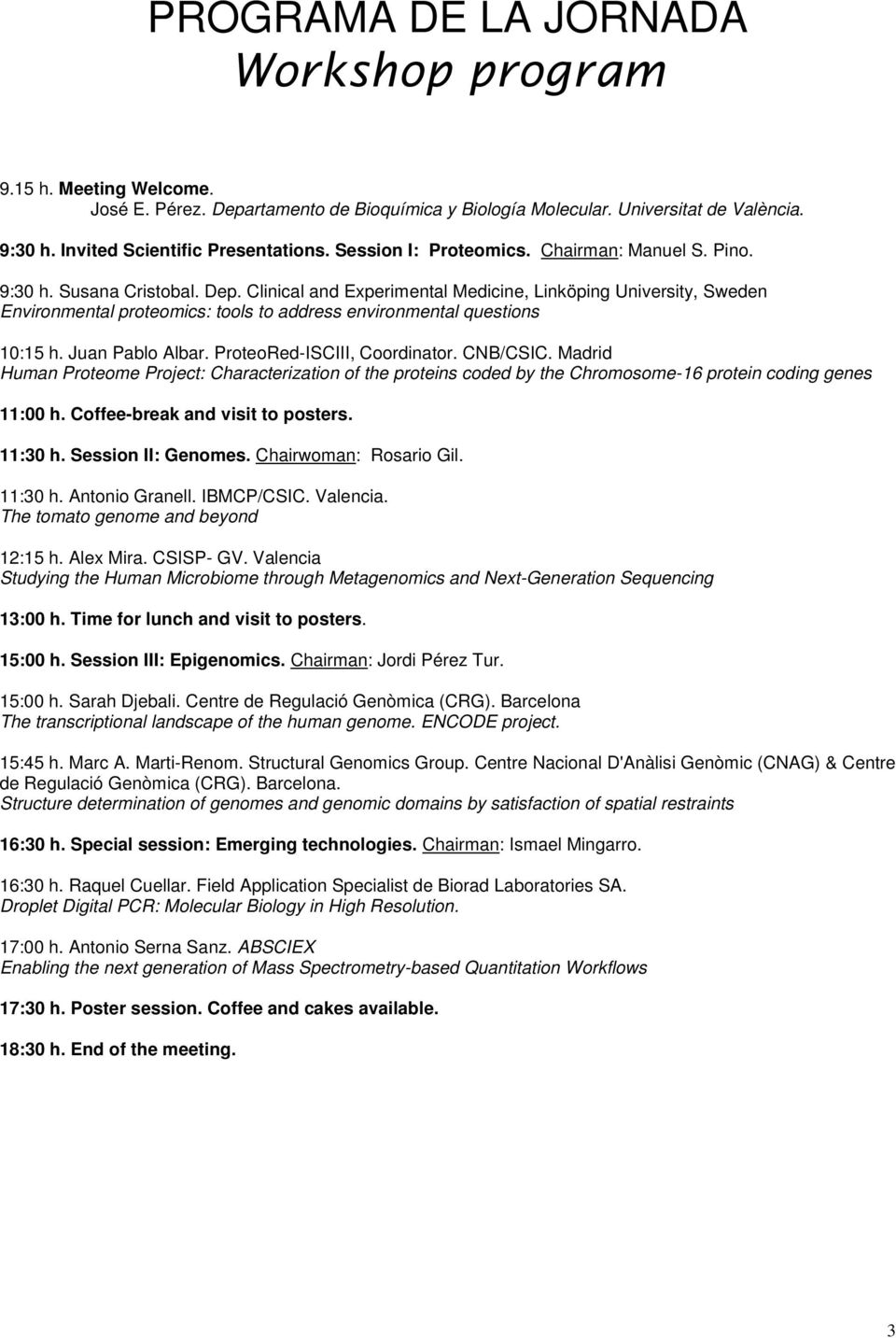 Clinical and Experimental Medicine, Linköping University, Sweden Environmental proteomics: tools to address environmental questions 10:15 h. Juan Pablo Albar. ProteoRed-ISCIII, Coordinator. CNB/CSIC.