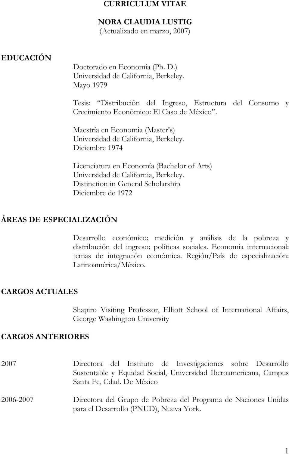 Diciembre 1974 Licenciatura en Economía (Bachelor of Arts) Universidad de California, Berkeley.