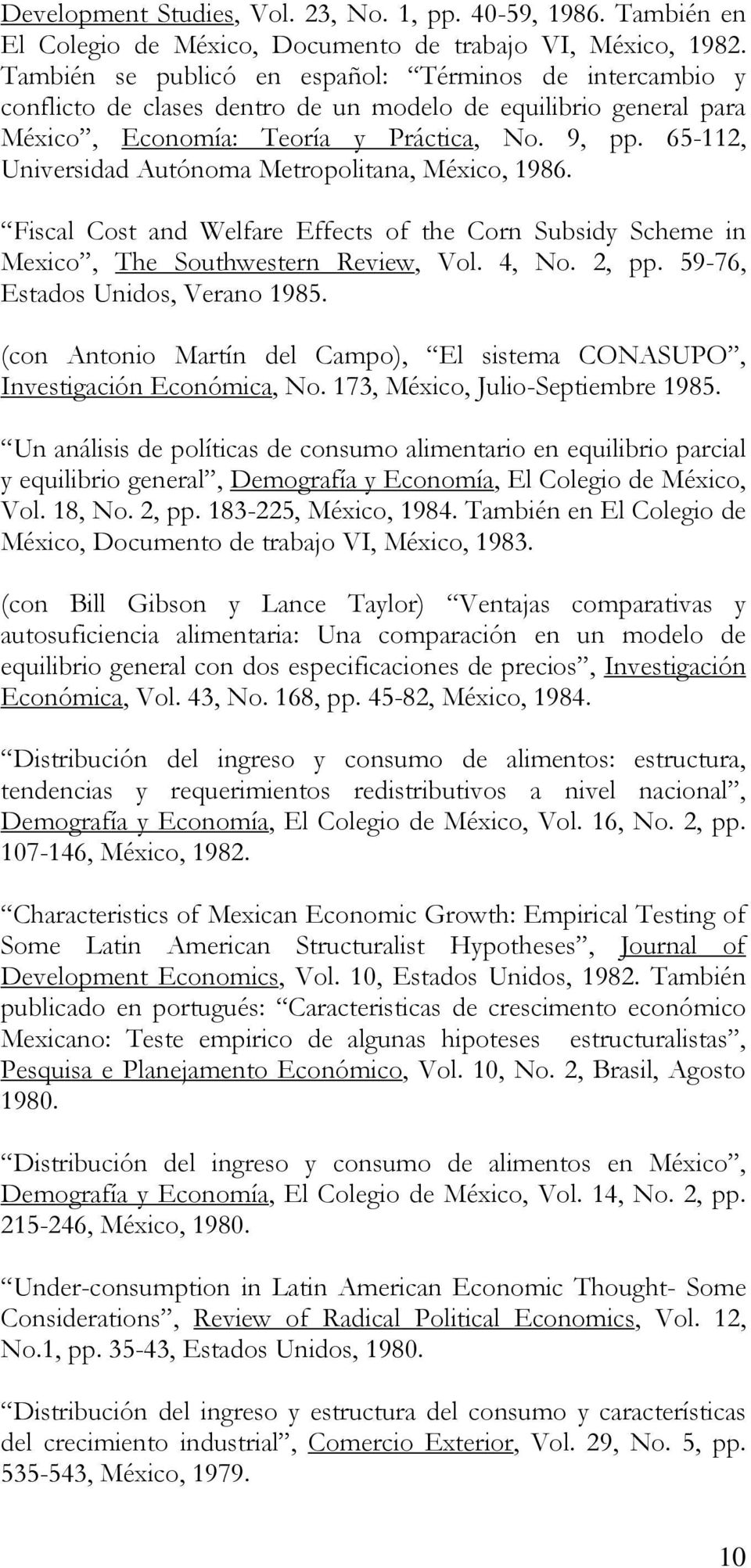 65-112, Universidad Autónoma Metropolitana, México, 1986. Fiscal Cost and Welfare Effects of the Corn Subsidy Scheme in Mexico, The Southwestern Review, Vol. 4, No. 2, pp.