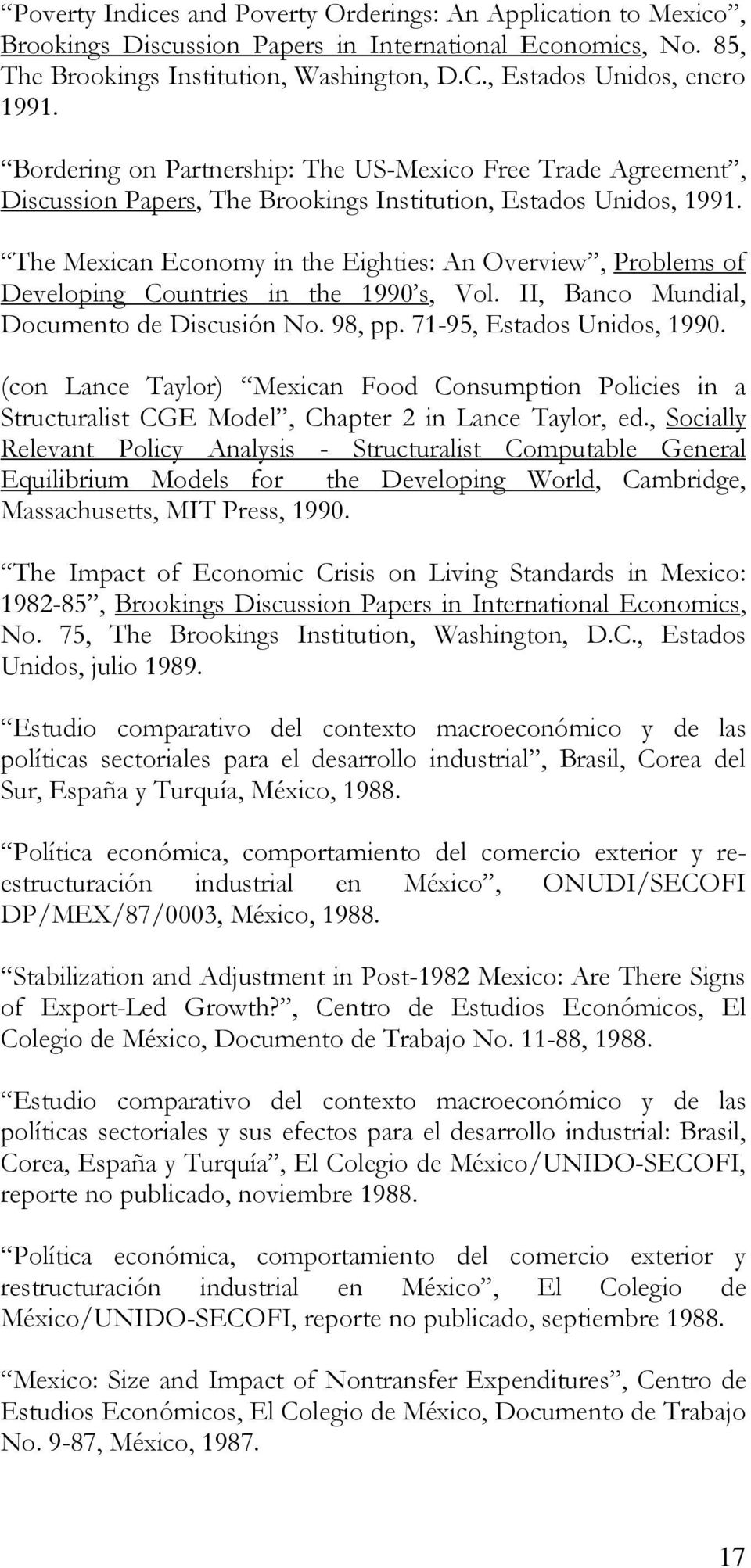 The Mexican Economy in the Eighties: An Overview, Problems of Developing Countries in the 1990 s, Vol. II, Banco Mundial, Documento de Discusión No. 98, pp. 71-95, Estados Unidos, 1990.