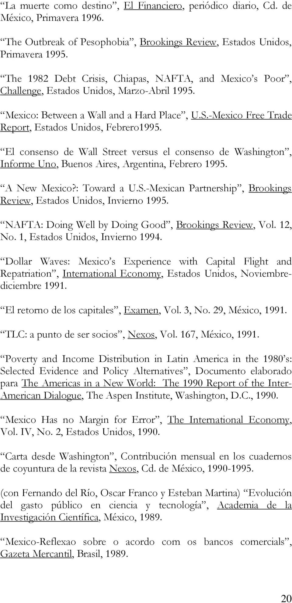 -Mexico Free Trade Report, Estados Unidos, Febrero1995. El consenso de Wall Street versus el consenso de Washington, Informe Uno, Buenos Aires, Argentina, Febrero 1995. A New Mexico?: Toward a U.S.-Mexican Partnership, Brookings Review, Estados Unidos, Invierno 1995.