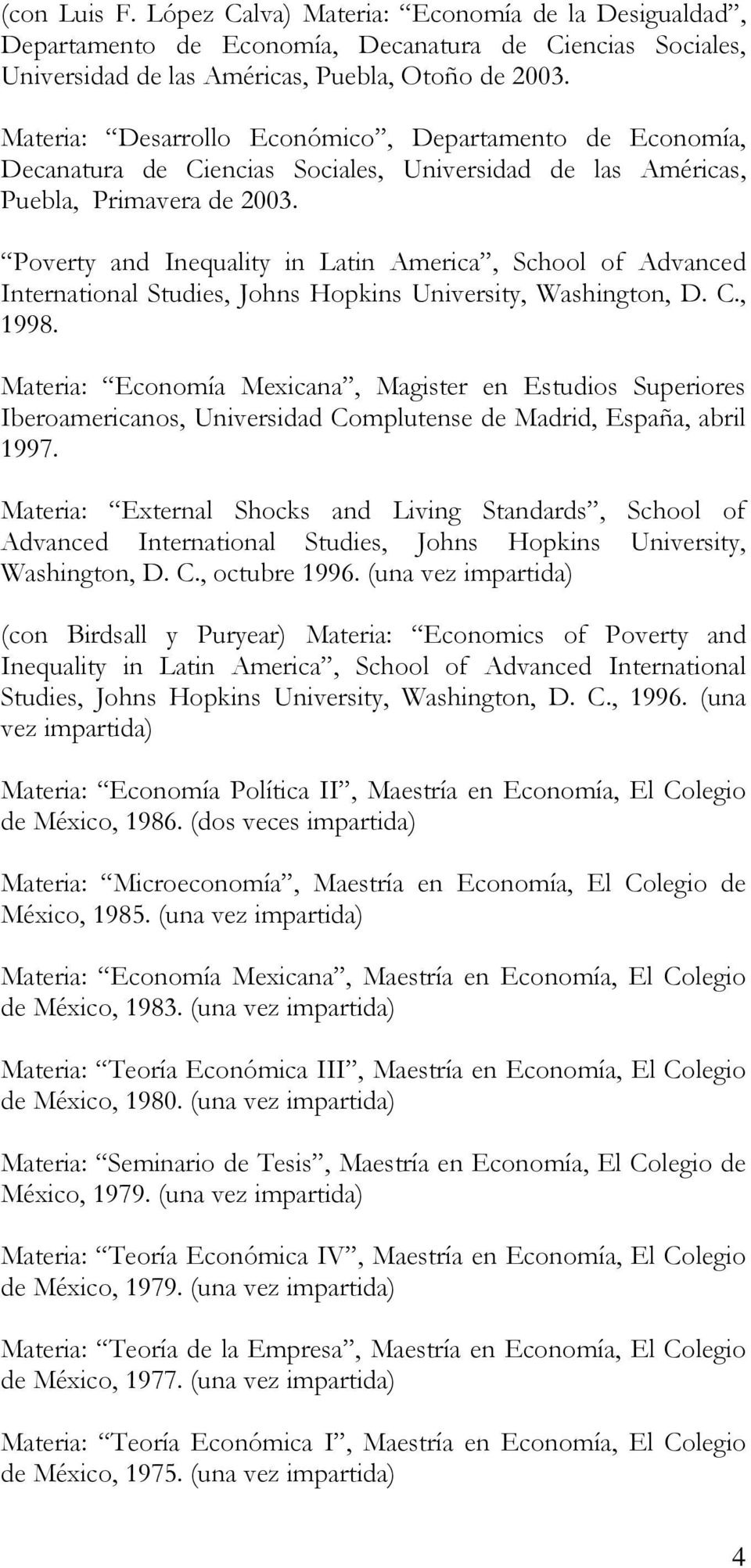 Poverty and Inequality in Latin America, School of Advanced International Studies, Johns Hopkins University, Washington, D. C., 1998.