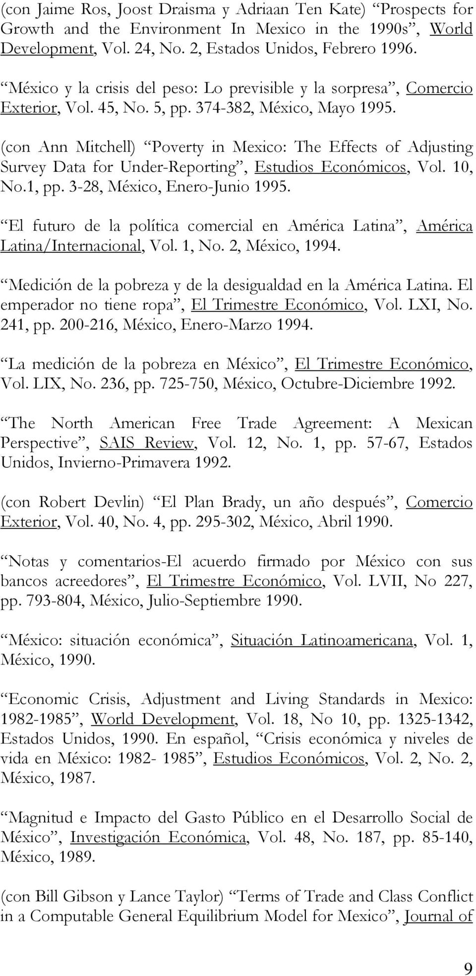 (con Ann Mitchell) Poverty in Mexico: The Effects of Adjusting Survey Data for Under-Reporting, Estudios Económicos, Vol. 10, No.1, pp. 3-28, México, Enero-Junio 1995.