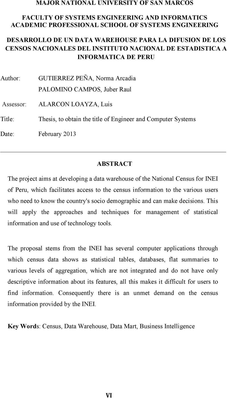 the title of Engineer and Computer Systems Date: February 2013 ABSTRACT The project aims at developing a data warehouse of the National Census for INEI of Peru, which facilitates access to the census