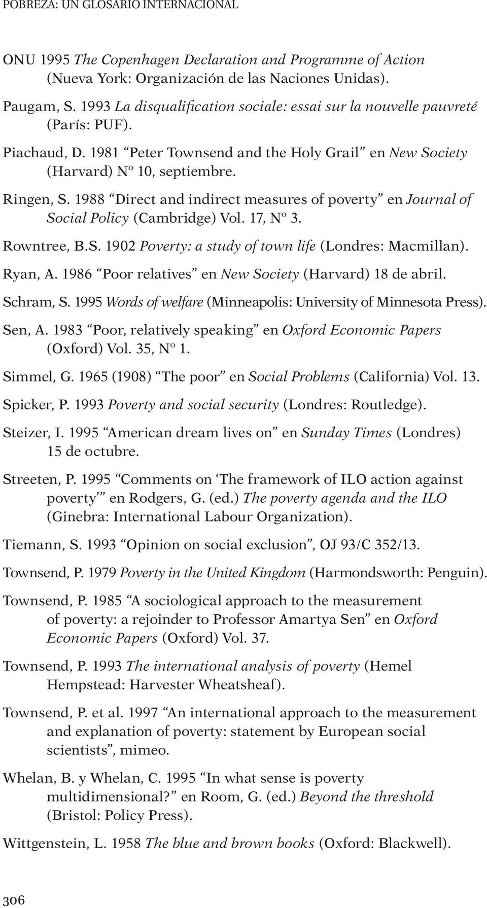 1988 Direct and indirect measures of poverty en Journal of Social Policy (Cambridge) Vol. 17, Nº 3. Rowntree, B.S. 1902 Poverty: a study of town life (Londres: Macmillan). Ryan, A.