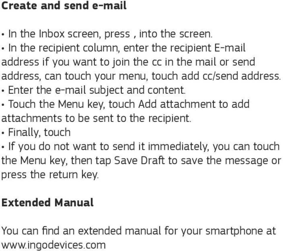 cc/send address. Enter the e-mail subject and content. Touch the Menu key, touch Add attachment to add attachments to be sent to the recipient.