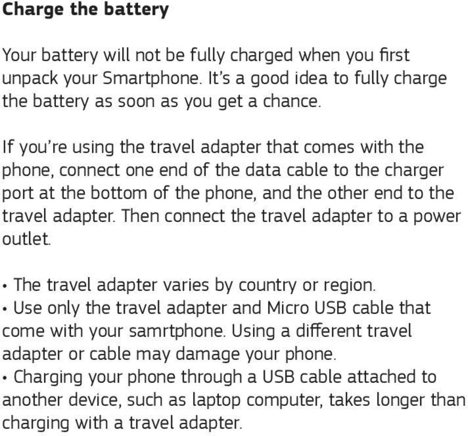 Then connect the travel adapter to a power outlet. The travel adapter varies by country or region. Use only the travel adapter and Micro USB cable that come with your samrtphone.
