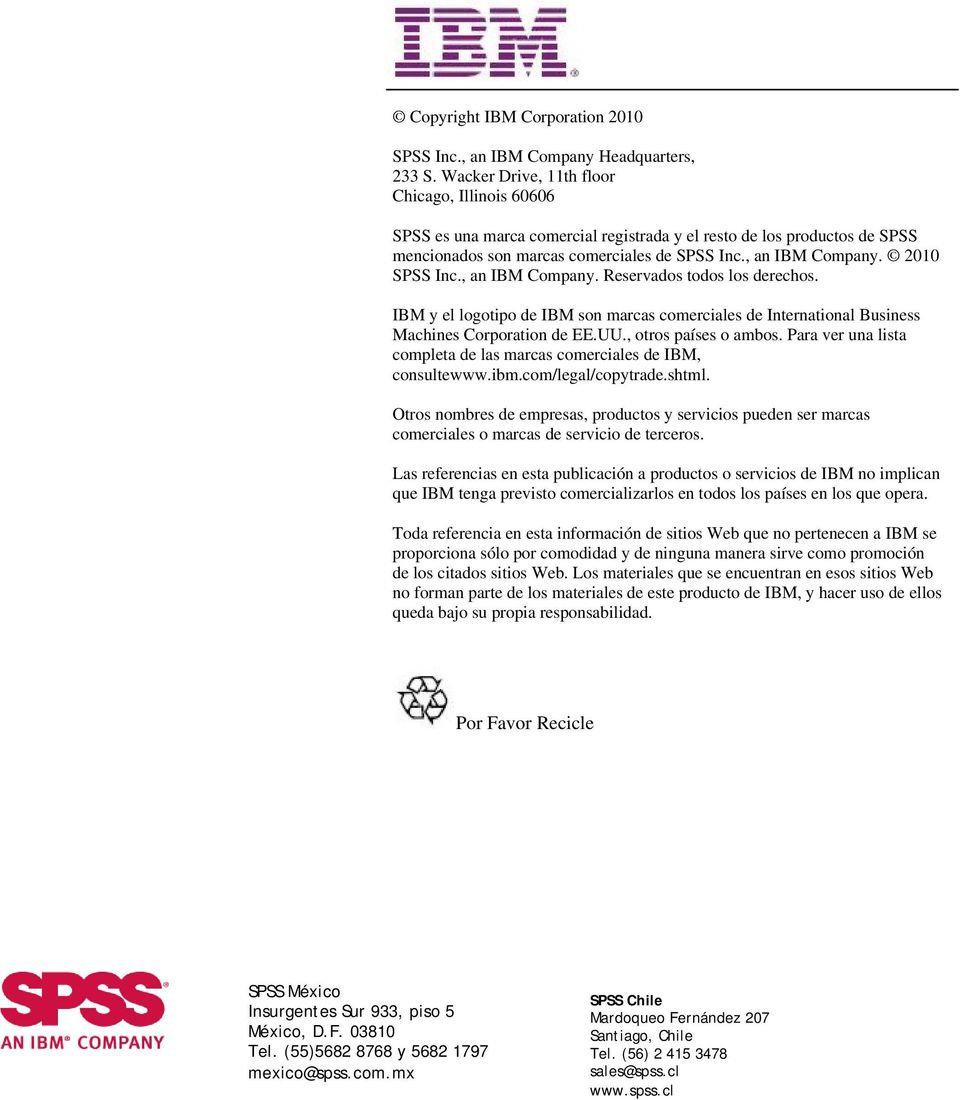 2010 SPSS Inc., an IBM Company. Reservados todos los derechos. IBM y el logotipo de IBM son marcas comerciales de International Business Machines Corporation de EE.UU., otros países o ambos.