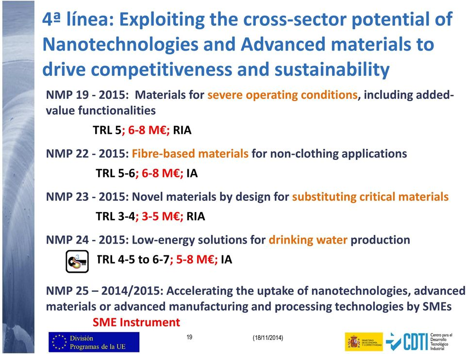 23-2015: Novel materials by design for substituting critical materials TRL 3-4; 3-5 M ; RIA NMP 24-2015: Low-energy solutions for drinking water production TRL 4-5 to 6-7;