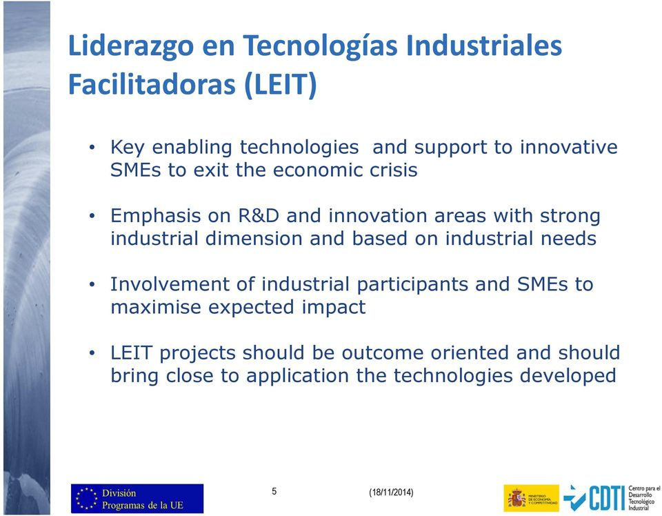 dimension and based on industrial needs Involvement of industrial participants and SMEs to maximise expected