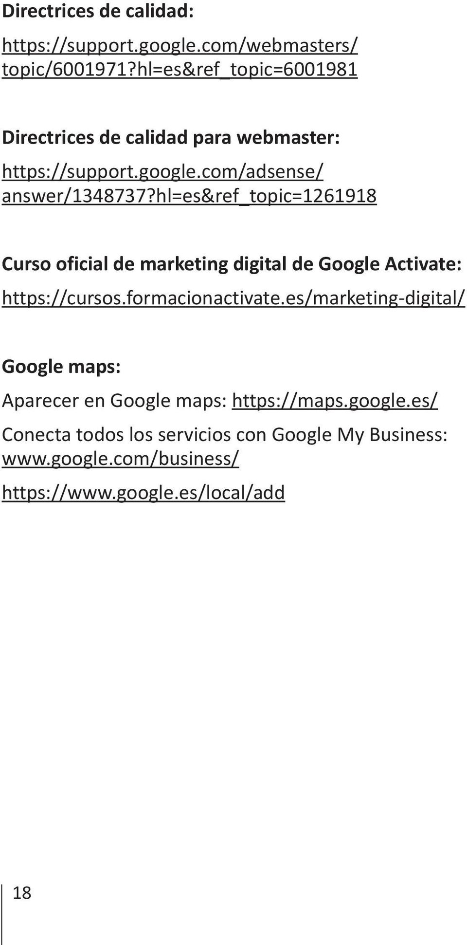 hl=es&ref_topic=1261918 Curso oficial de marketing digital de Google Activate: https://cursos.formacionactivate.