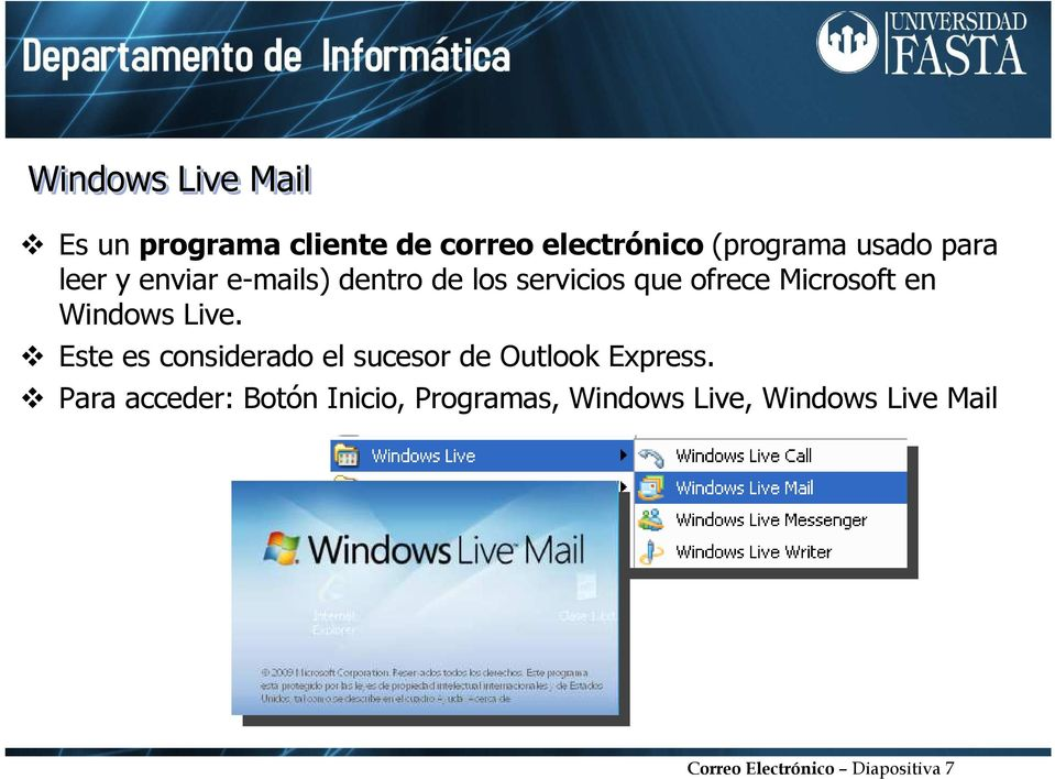 Windows Live. Este es considerado el sucesor de Outlook Express.