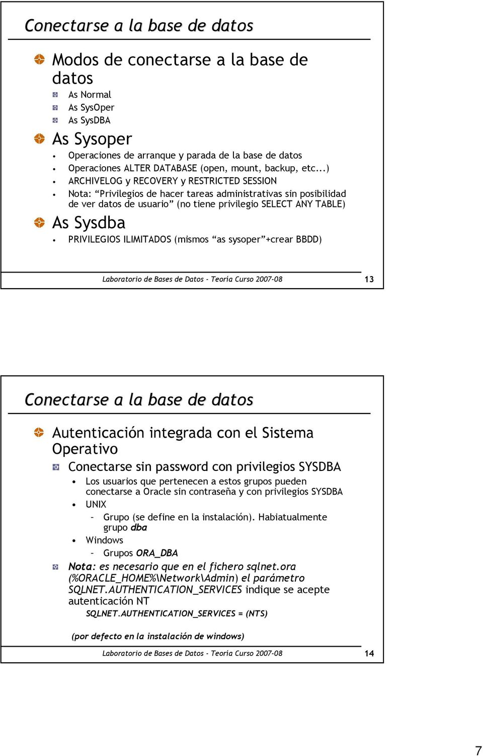 ..) ARCHIVELOG y RECOVERY y RESTRICTED SESSION Nota: Privilegios de hacer tareas administrativas sin posibilidad de ver datos de usuario (no tiene privilegio SELECT ANY TABLE) As Sysdba PRIVILEGIOS
