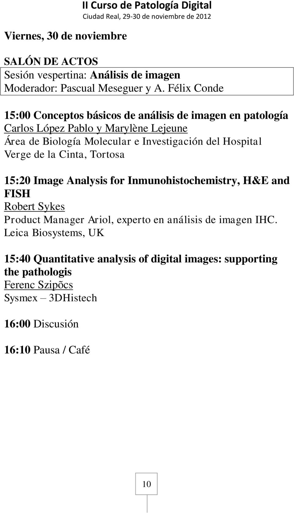 Investigación del Hospital Verge de la Cinta, Tortosa 15:20 Image Analysis for Inmunohistochemistry, H&E and FISH Robert Sykes Product Manager Ariol,