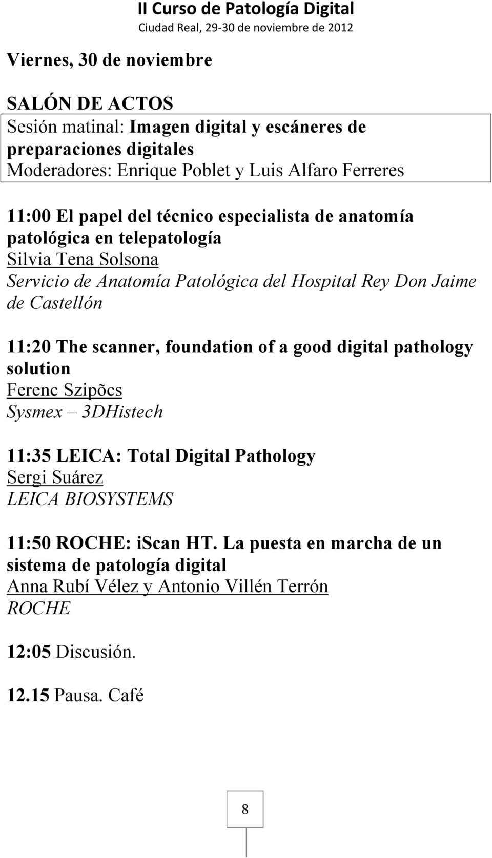 Castellón 11:20 The scanner, foundation of a good digital pathology solution Ferenc Szipõcs Sysmex 3DHistech 11:35 LEICA: Total Digital Pathology Sergi Suárez LEICA