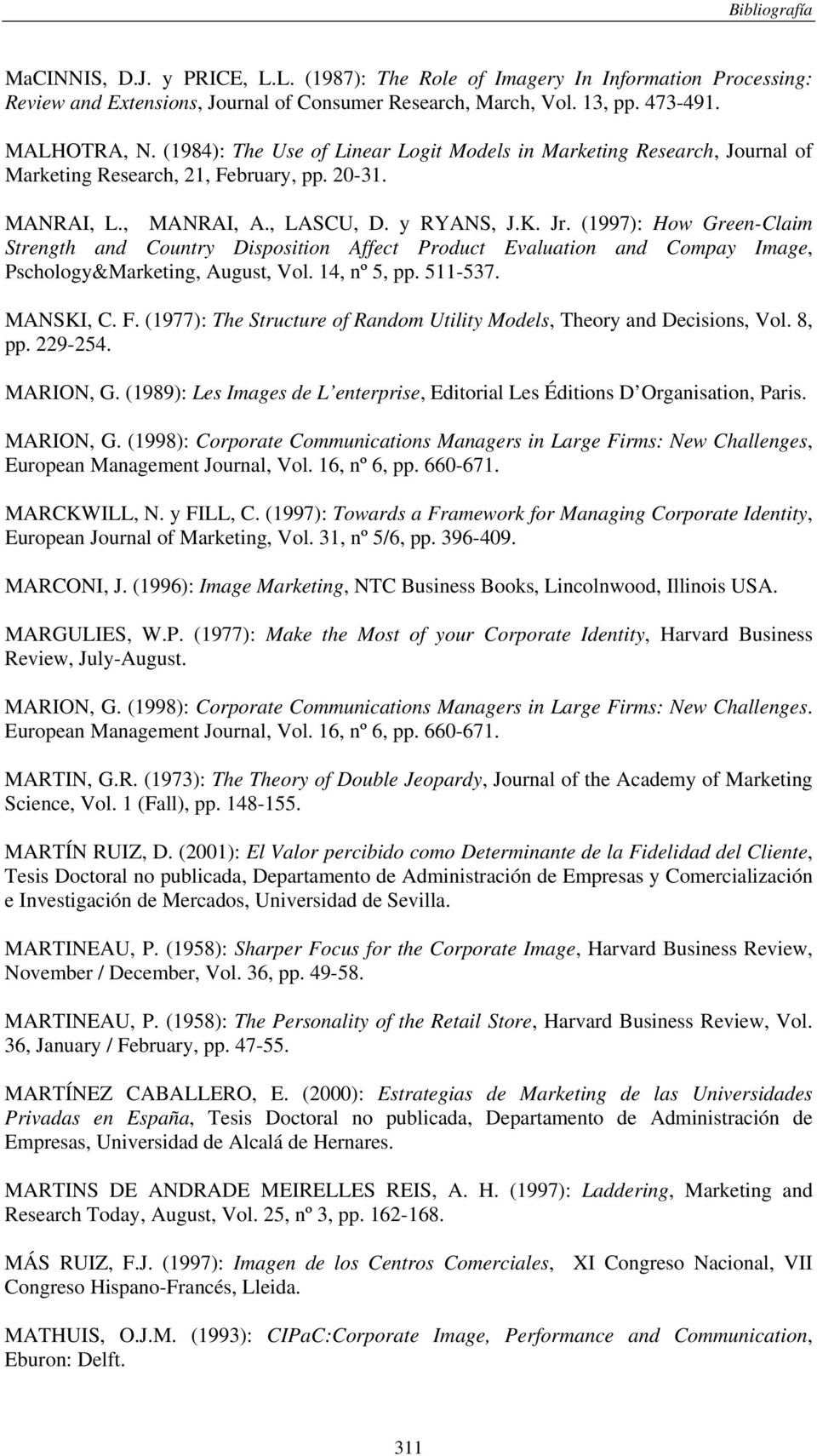 (1997): How Green-Claim Strength and Country Disposition Affect Product Evaluation and Compay Image, Pschology&Marketing, August, Vol. 14, nº 5, pp. 511-537. MANSKI, C. F.