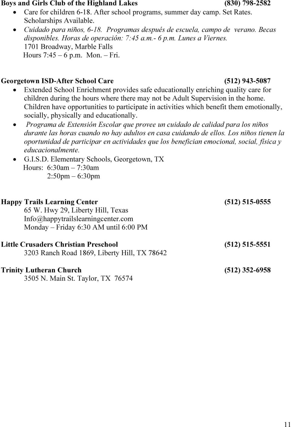 Georgetown ISD-After School Care (512) 943-5087 Extended School Enrichment provides safe educationally enriching quality care for children during the hours where there may not be Adult Supervision in