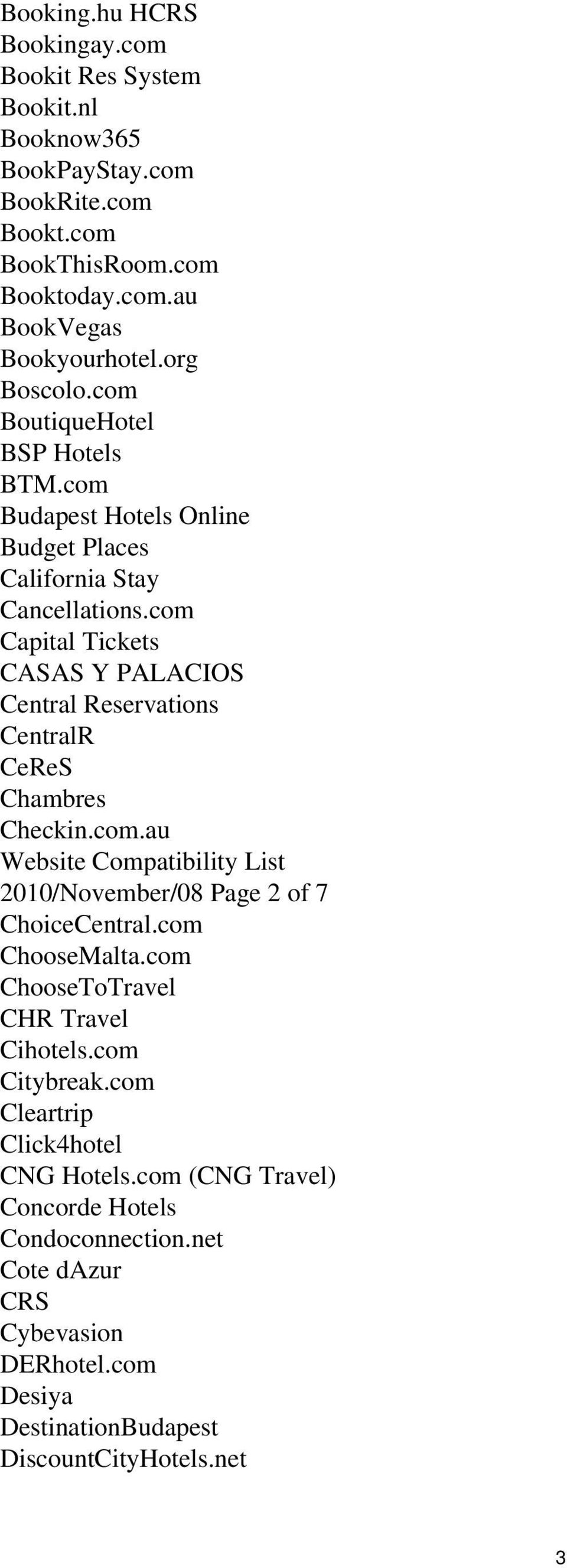 com Capital Tickets CASAS Y PALACIOS Central Reservations CentralR CeReS Chambres Checkin.com.au Website Compatibility List 2010/November/08 Page 2 of 7 ChoiceCentral.