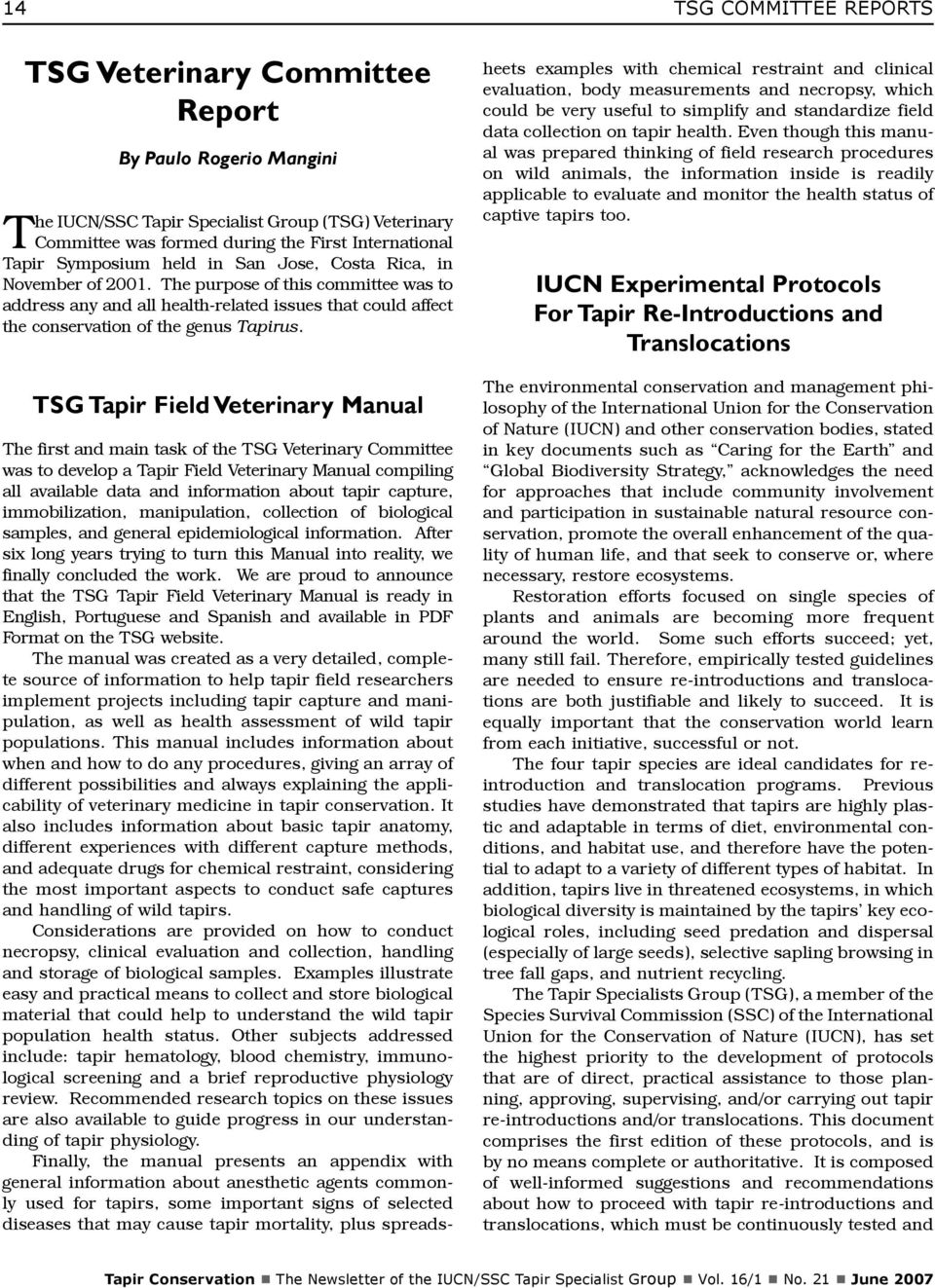 TSG Tapir Field Veterinary Manual TSG COMMITTEE REPORTS The first and main task of the TSG Veterinary Committee was to develop a Tapir Field Veterinary Manual compiling all available data and